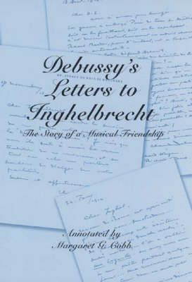Debussy`s Letters to Inghelbrecht - The Story of a Musical Friendship