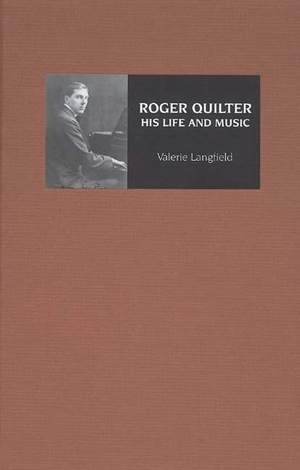 Roger Quilter - His Life and Music