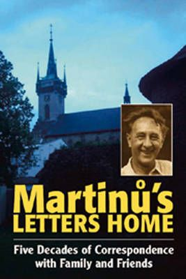 Martinu`s Letters Home - Five Decades of Correspondence with Family and Friends