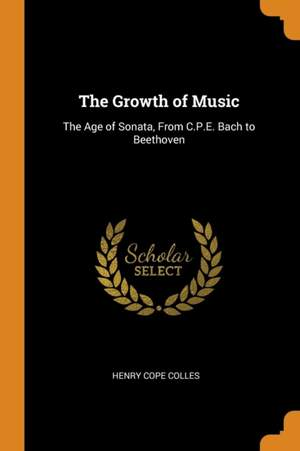 The Growth of Music: The Age of Sonata, from C.P.E. Bach to Beethoven