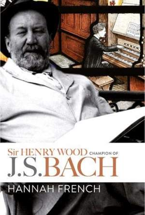 Sir Henry Wood - Champion of J.S. Bach