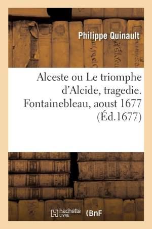 Alceste ou Le triomphe d'Alcide, tragedie. Fontainebleau, aoust 1677