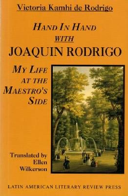 Hand in Hand with Joaquin Rodrigo: My Life at the Maestro's Side