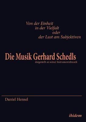 Von der Einheit in der Vielfalt oder der Lust am Subjektiven: Die Musik Gerhard Schedls. dargestellt an seiner Instrumentalmusik
