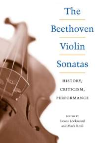 The Beethoven Violin Sonatas: History, Criticism, Performance