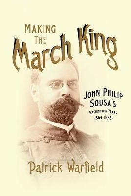 Making the March King: John Philip Sousa's Washington Years, 1854-1893