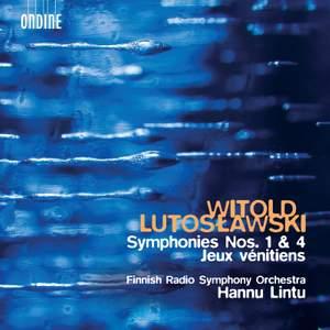 Lutosławski: Symphonies Nos. 1 & 4; Jeux vénitiens