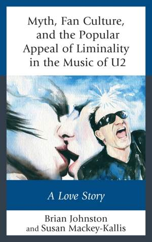 Myth, Fan Culture, and the Popular Appeal of Liminality in the Music of U2: A Love Story