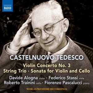 Castelnuovo-Tedesco: Violin Concerto No. 3, String Trio, Sonata for Violin & Cello
