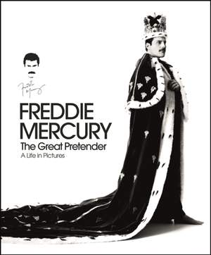 Freddie Mercury - The Great Pretender, a Life in Pictures: Authorised by the Freddie Mercury Estate