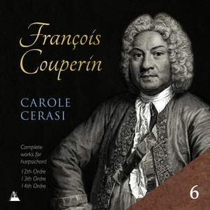 Couperin: Complete Works for Harpsichord, Vol. 6 – 12th, 13th & 14th Ordres