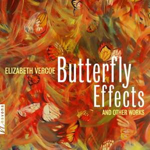 Vercoe: Butterfly Effects & Other Works