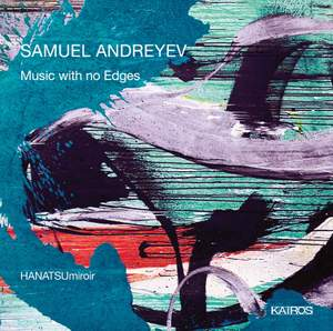 Samuel Andreyev: Music with no Edges Product Image
