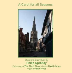A Carol For All Seasons: Choral and organ Music by Philip Spratley