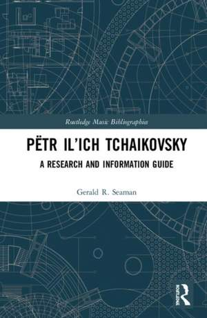 Petr Il'ich Tchaikovsky: A Research and Information Guide