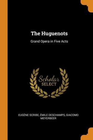 The Huguenots: Grand Opera in Five Acts