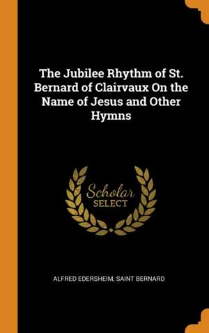 The Jubilee Rhythm of St. Bernard of Clairvaux on the Name of Jesus and Other Hymns