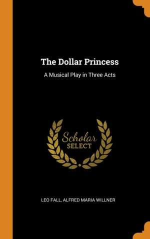 The Dollar Princess: A Musical Play in Three Acts