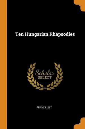 Ten Hungarian Rhapsodies