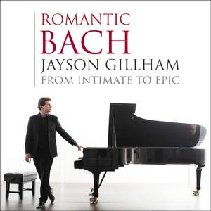 Romantic Bach: From Intimate To Epic