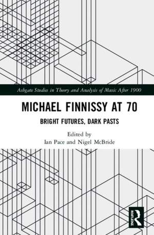 Critical Perspectives on Michael Finnissy: Bright Futures, Dark Pasts