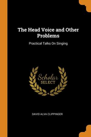The Head Voice and Other Problems: Practical Talks on Singing