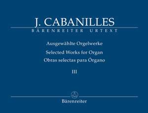 Cabanilles, Joan: Selected Works for Organ Volume III