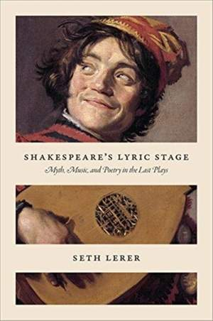 Shakespeare's Lyric Stage: Myth, Music, and Poetry in the Last Plays