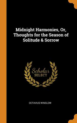 Midnight Harmonies, Or, Thoughts for the Season of Solitude & Sorrow