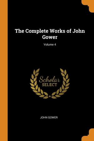 The Complete Works of John Gower; Volume 4