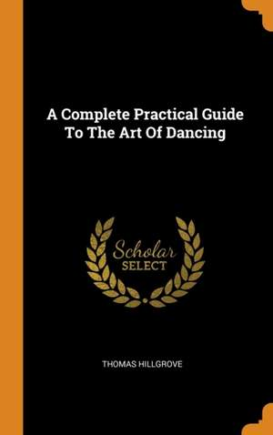 A Complete Practical Guide to the Art of Dancing