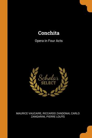 Conchita: Opera in Four Acts