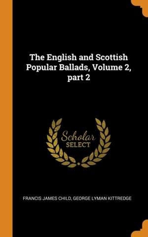 The English and Scottish Popular Ballads, Volume 2, Part 2