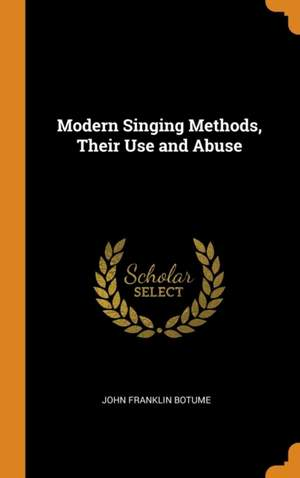 Modern Singing Methods, Their Use and Abuse
