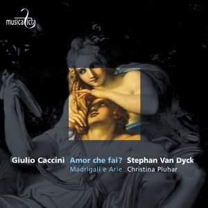 Giulio Caccini: Amor che fai? - Madrigali e Arie