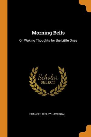 Morning Bells: Or, Waking Thoughts for the Little Ones