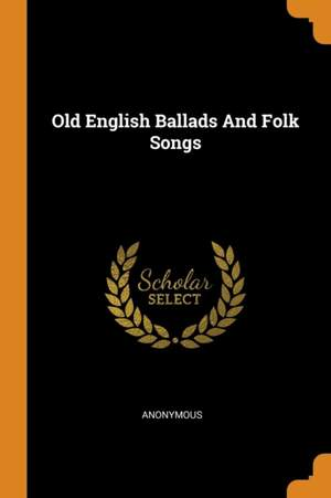 Old English Ballads and Folk Songs