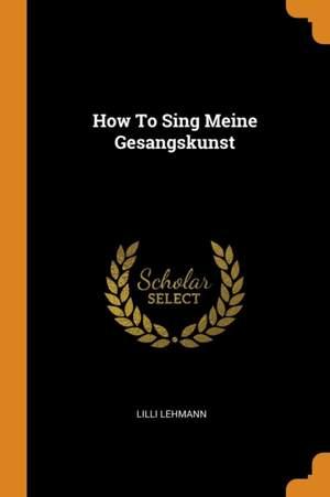How to Sing Meine Gesangskunst