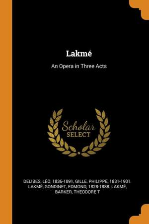 Lakm : An Opera in Three Acts