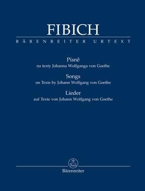 Fibich, Zdenek: Songs on Texts by Johann Wolfgang von Goethe