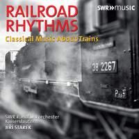 Railway Rhythms: Classical Music About Trains