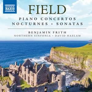 John Field: Piano Concertos, Nocturnes, Sonatas