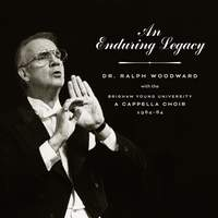 An Enduring Legacy: Dr. Ralph Woodward with the BYU A Cappella Choir, 1964–84 (Live)
