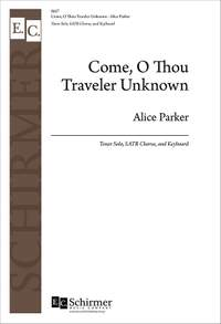 Alice Parker: Come, O Thou Traveler Unknown