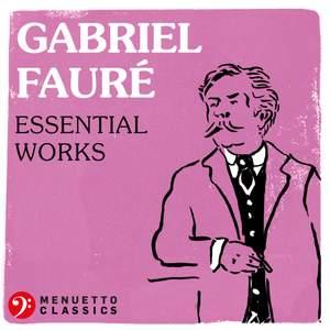 Gabriel Fauré: Essential Works