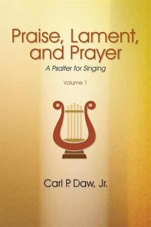 Carl P. Daw, Jr.: Praise, Lament, and Prayer: A Psalter Vol. 1