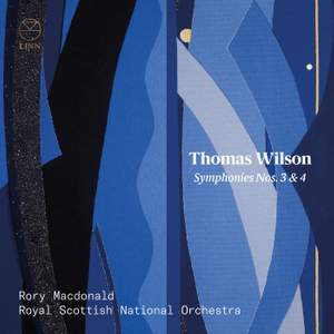 Thomas Wilson: Symphonies Nos. 3 & 4