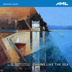 Bernard Rands: Chains Like the Sea