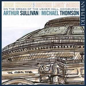Arthur Sullivan: John Kitchen plays British Light Music on the Organ of the Usher Hall, Edinburgh