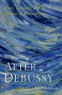 After Debussy: Music, Language, and the Margins of Philosophy